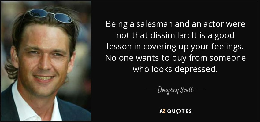 Dougray Scott quote: Being a salesman and an actor were not that ...