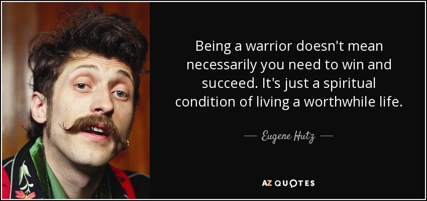 Eugene Hutz Quote Being A Warrior Doesnt Mean Necessarily You Need