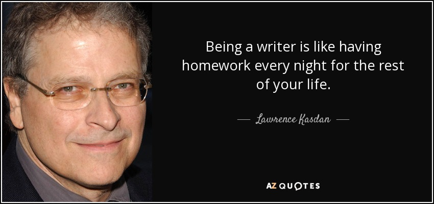 Being a writer is like having homework e by Lawrence Kasdan     Well I usually just watch anime every day  every night   otaku stuff    Pinterest   Anime love  To miss and Sleep