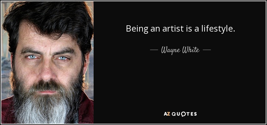 Being an artist is a lifestyle. - Wayne White