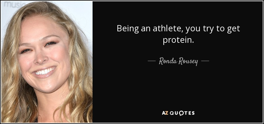 Being an athlete, you try to get protein. - Ronda Rousey
