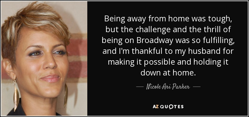 Nicole Ari Parker Quote Being Away From Home Was Tough But The