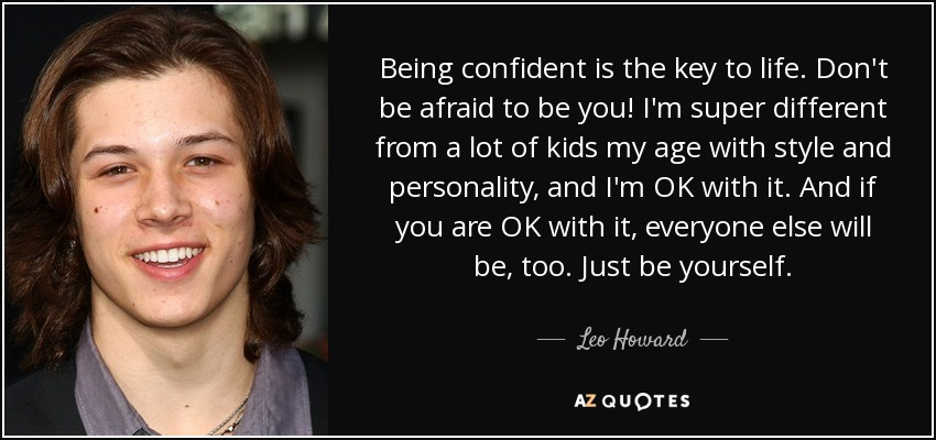 Leo Howard Quote Being Confident Is The Key To Life Don't Be Afraid Amazing Quotes About Being Confident