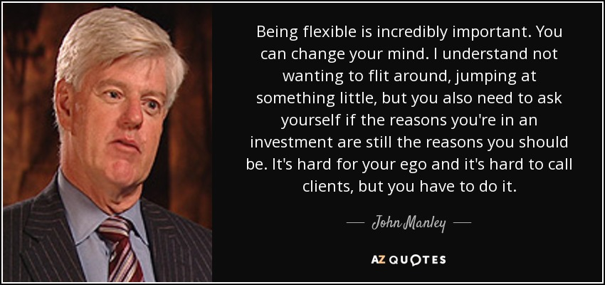 John Manley Quote Being Flexible Is Incredibly Important You Can