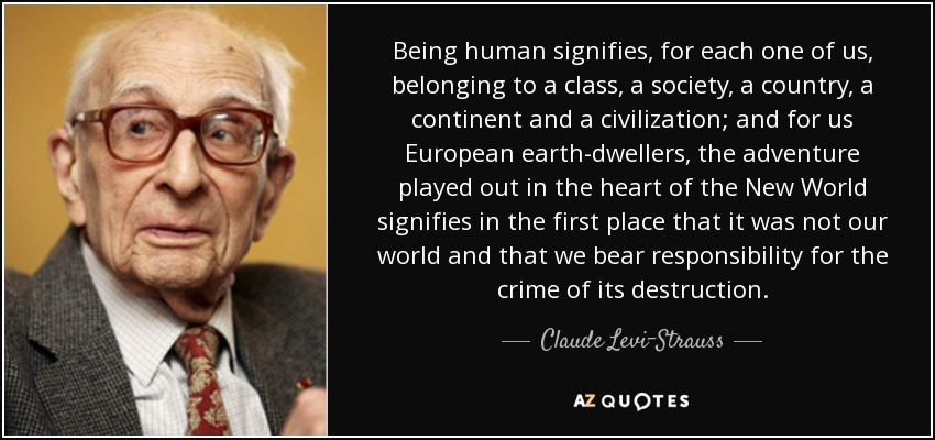Claude Levi Strauss Quote Being Human Signifies For Each One Of Us