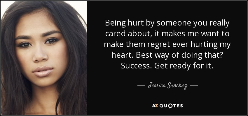 Jessica Sanchez quote: Being hurt by someone you really