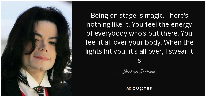 Michael Jackson Quote Being On Stage Is Magic Theres Nothing Like
