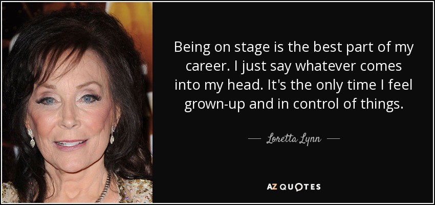 Loretta Lynn Quote Being On Stage Is The Best Part Of My Career