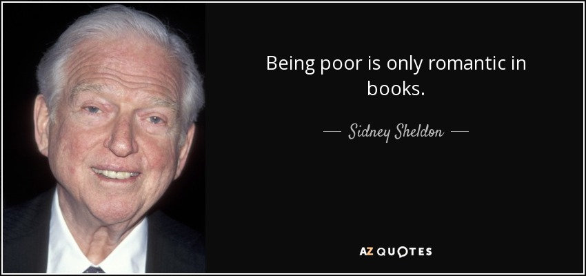 Being poor is only romantic in books. - Sidney Sheldon