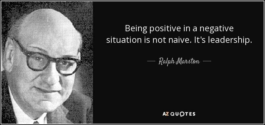 Ralph Marston quote: Being positive in a negative situation ...