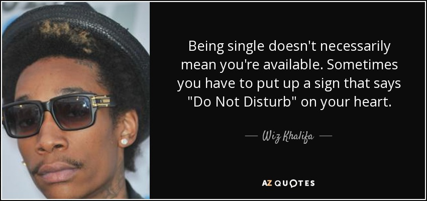 Single But Not Available Quotes: Wiz Khalifa Quote: Being Single Doesn't Necessarily Mean