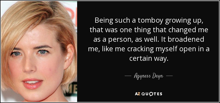 Agyness Deyn Quote Being Such A Tomboy Growing Up That Was One