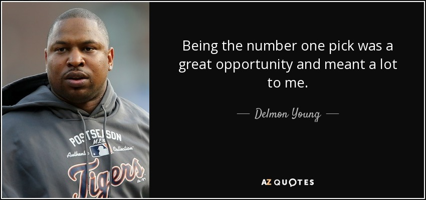 Being the number one pick was a great opportunity and meant a lot to me. - Delmon Young