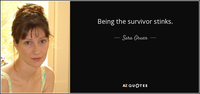 Being the survivor stinks. - Sara Gruen