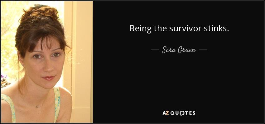 Being the survivor stinks. - Sara Gruen