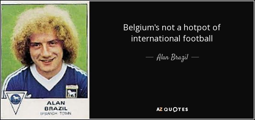 Belgium's not a hotpot of international football - Alan Brazil