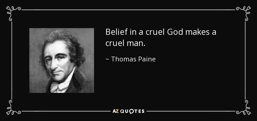 Belief in a cruel God makes a cruel man. - Thomas Paine