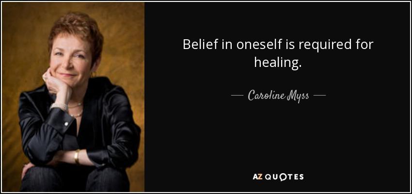 Belief in oneself is required for healing. - Caroline Myss