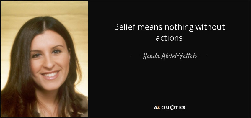 Belief means nothing without actions - Randa Abdel-Fattah