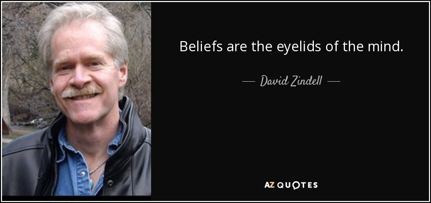 Beliefs are the eyelids of the mind. - David Zindell
