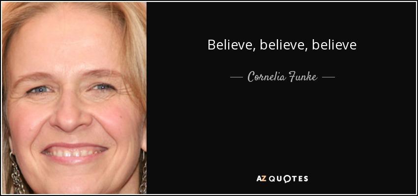 Believe, believe, believe - Cornelia Funke