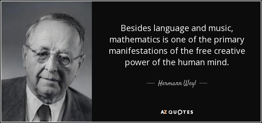 Hermann Weyl quote: Besides language and music ...