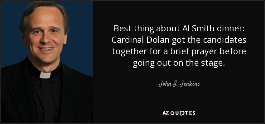 Best thing about Al Smith dinner: Cardinal Dolan got the candidates together for a brief prayer before going out on the stage. - John I. Jenkins