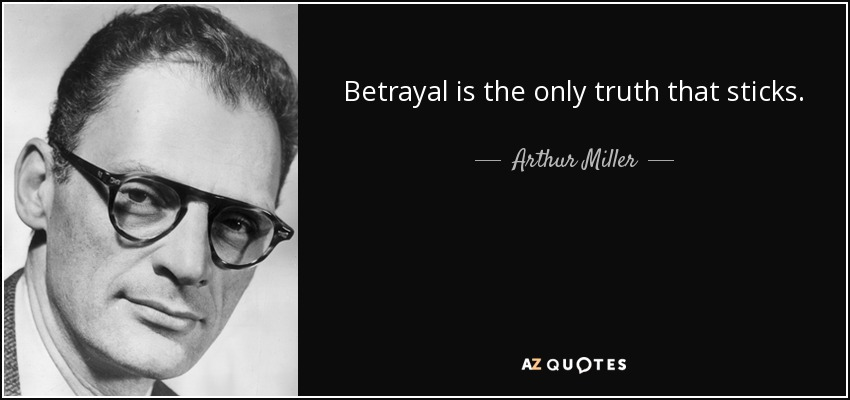 Betrayal is the only truth that sticks. - Arthur Miller