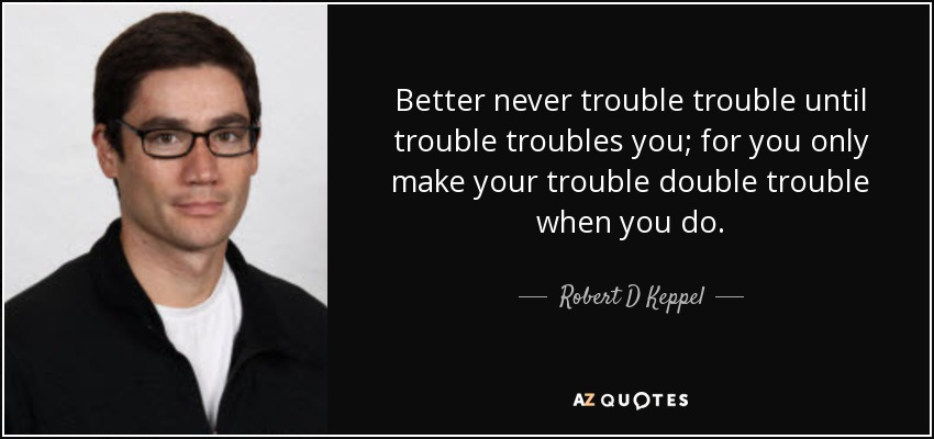 Double The Trouble Quotes: QUOTES BY ROBERT D KEPPEL