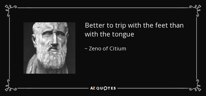Zeno Of Citium Quote: Better To Trip With The Feet Than