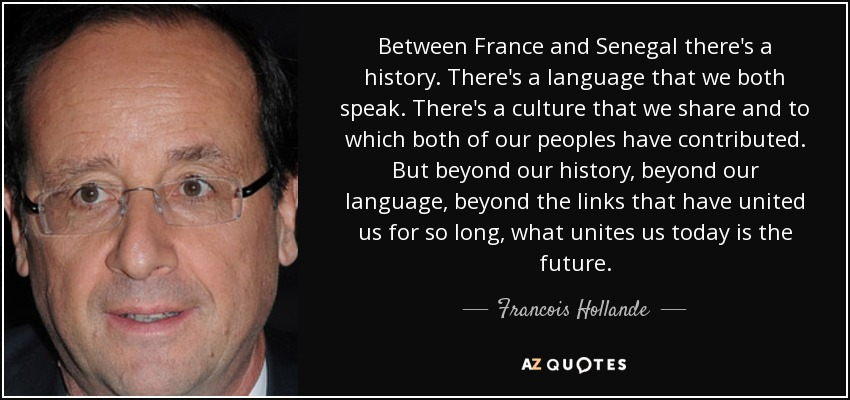 Francois Hollande quote: Between France and Senegal there's a