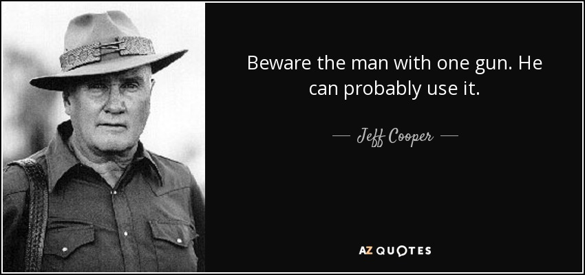 quote-beware-the-man-with-one-gun-he-can-probably-use-it-jeff-cooper-109-36-85.jpg