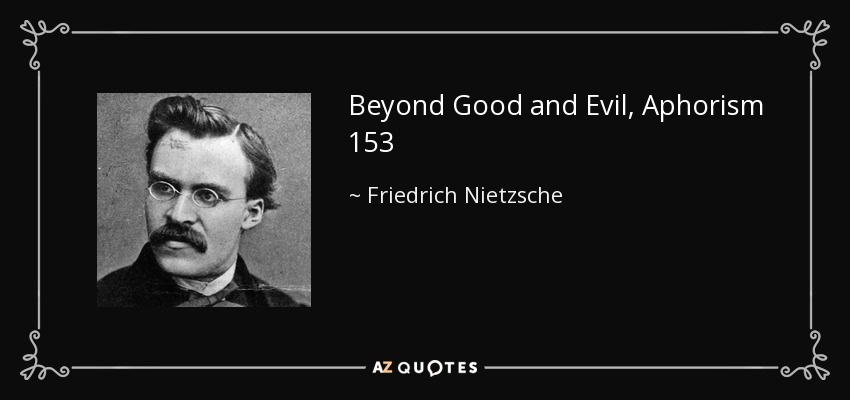 Beyond Good and Evil, Aphorism 153 - Friedrich Nietzsche