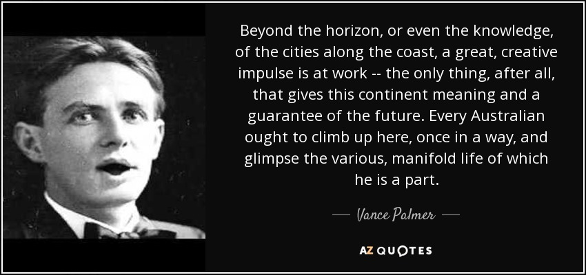 Vance Palmer Quote Beyond The Horizon Or Even The Knowledge Of