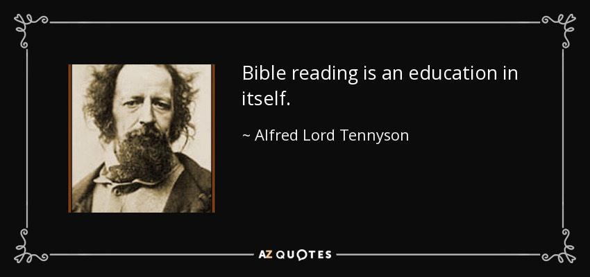 Bible reading is an education in itself. - Alfred Lord Tennyson