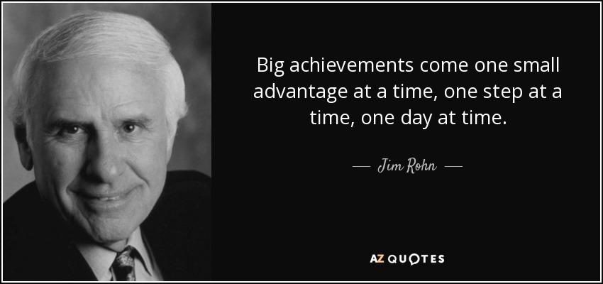 Jim Rohn Quote Big Achievements Come One Small Advantage At A Time One
