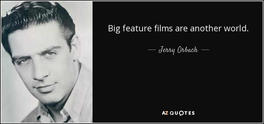 Big feature films are another world. - Jerry Orbach