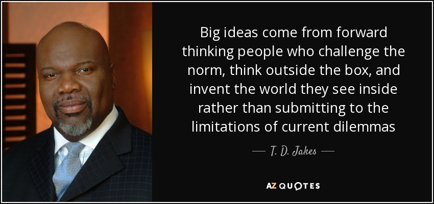 T D Jakes Quote Big Ideas Come From Forward Thinking