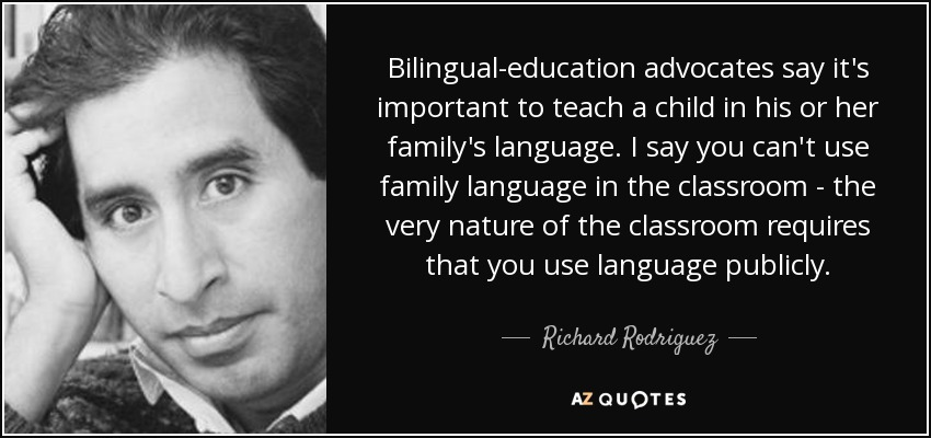 bilingual education richard rodriguez essay Parents writing college essays year 10 web dubois essays yaletown gender segregation in schools essay political essays zoning map, conjugate essayer au subjonctif research paper on bilingual education journal starting scholarship essay thesis sentence in a research paper proquest dissertations and theses express how to write an essay.
