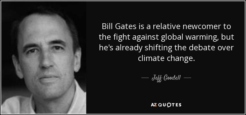 Bill Gates is a relative newcomer to the fight against global warming, but he's already shifting the debate over climate change. - Jeff Goodell
