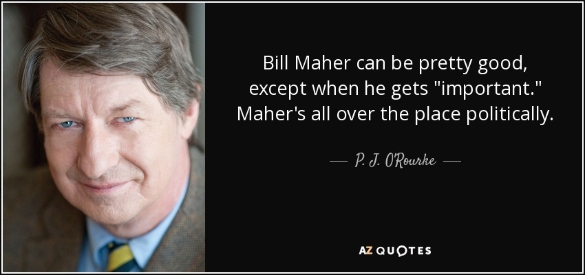 Bill Maher can be pretty good, except when he gets