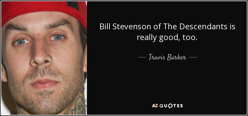 Bill Stevenson of The Descendants is really good, too. - Travis Barker