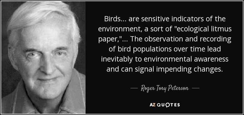 Birds ... are sensitive indicators of the environment, a sort of