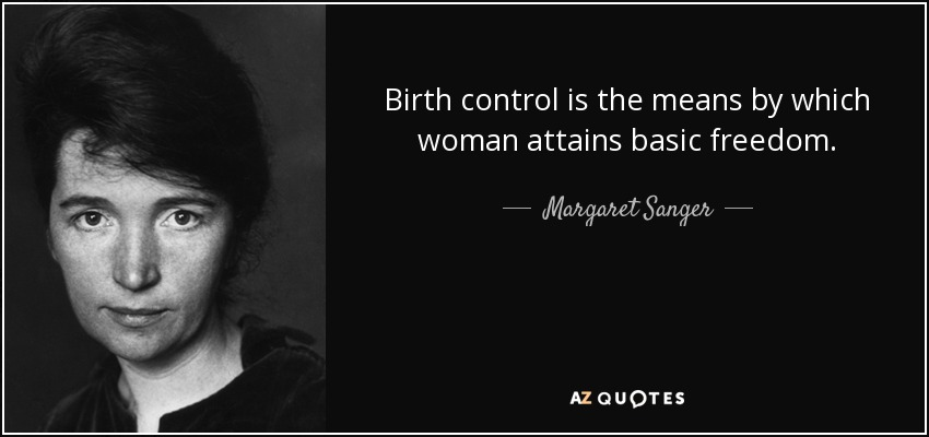 Birth control is the means by which woman attains basic freedom. - Margaret Sanger