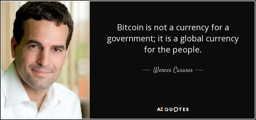 Bitcoin Quote Stunning Wences Casares Quote Bitcoin Is Not A Currency For A Government It