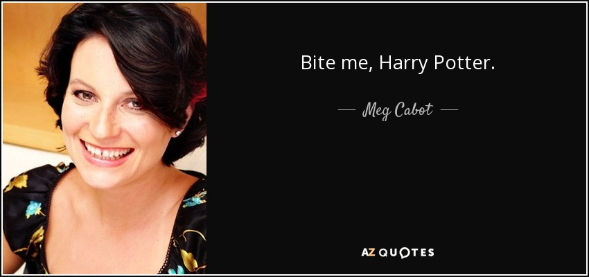 Bite me, Harry Potter. - Meg Cabot