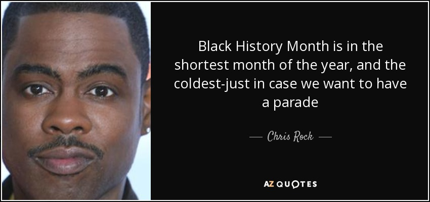 Black History Month Quotes Chris Rock Quote Black History Month Is In The Shortest Month Of