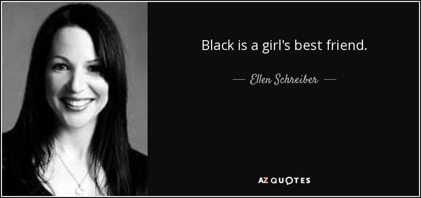 Black is a girl's best friend. - Ellen Schreiber