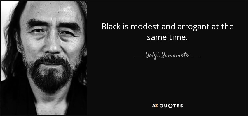 Black is modest and arrogant at the same time. - Yohji Yamamoto