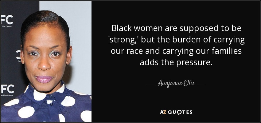 Strong Black Woman Quotes Aunjanue Ellis quote: Black women are supposed to be 'strong,' but  Strong Black Woman Quotes